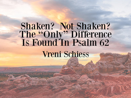 "Shaken?  Not Shaken?  The ""Only"" Difference Is Found In Psalm 62"