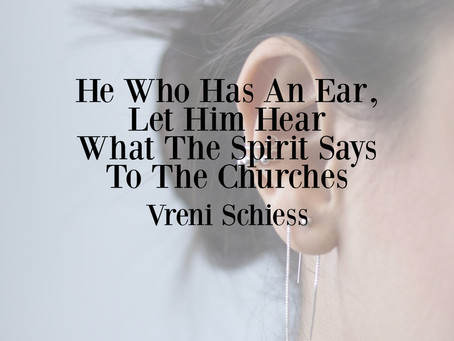 He Who Has An Ear, Let Him Hear What The Spirit Says To The Churches