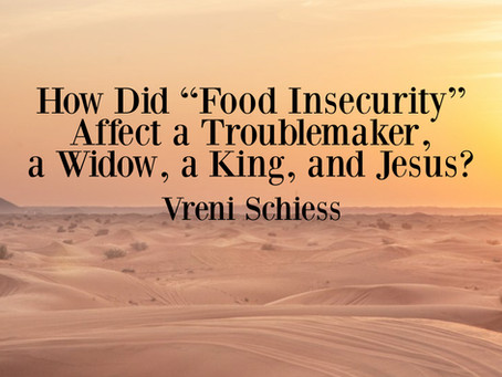 "How Did ""Food Insecurity"" Affect a Troublemaker, a Widow, a King, and Jesus?"
