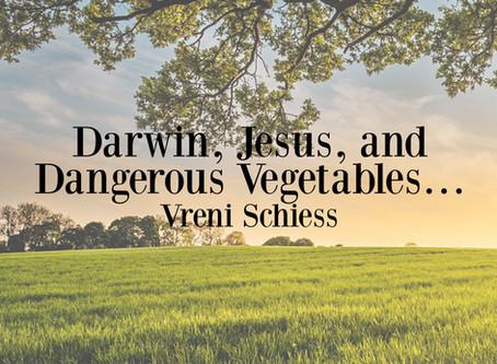 Darwin, Jesus, and Dangerous Vegetables…