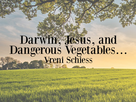 Darwin, Jesus, and Dangerous Vegetables…