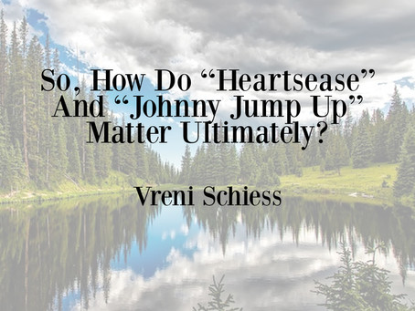 """So, How Do """"Heartsease"""" And """"Johnny Jump Up"""" Matter Ultimately?"""