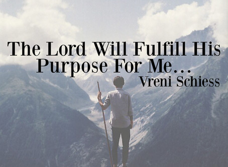 The Lord Will Fulfill His Purpose For Me…