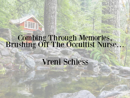 Combing Through Memories, Brushing Off The Occultist Nurse…
