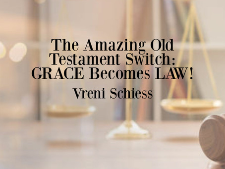 The Amazing Old Testament Switch: GRACE Becomes LAW!