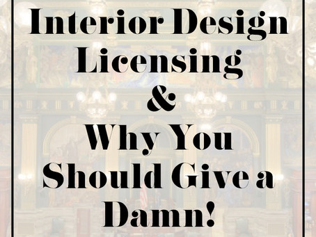 Interior Design Licensing and Why You Should Give a Damn