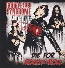 DOUBLE CRUSH SYNDROME - Die For Rock N Roll - (CD)