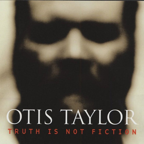 OTIS TAYLOR - Thruth is not Fiction (CD)
