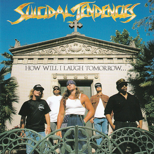 SUICIDAL TENDENCIES -How Will I Laugh Tomorrow When I Can't Even Smile Today(CD)