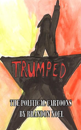 Trumped Volume 1 the political cartoons of Brandon Noel