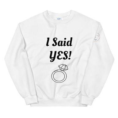 I said YES! - Unisex Sweatshirt
