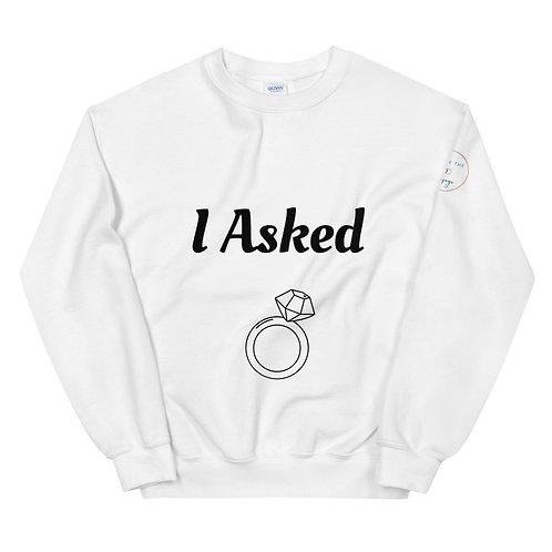 I Asked - Unisex Sweatshirt