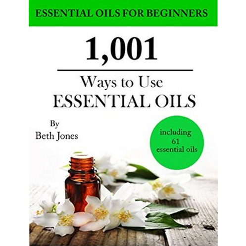 1001 Ways to Use Essential Oils
