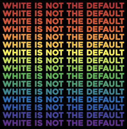 White Is Not the Default