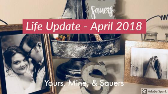 Life Update - April 2018