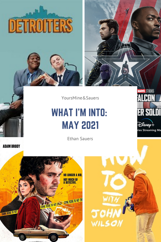 What I'm Into: May 2021