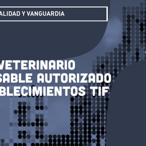 Médico Veterinario Responsable Autorizado en Establecimientos TIF.