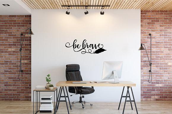 Be Brave ~ Script Font Sign