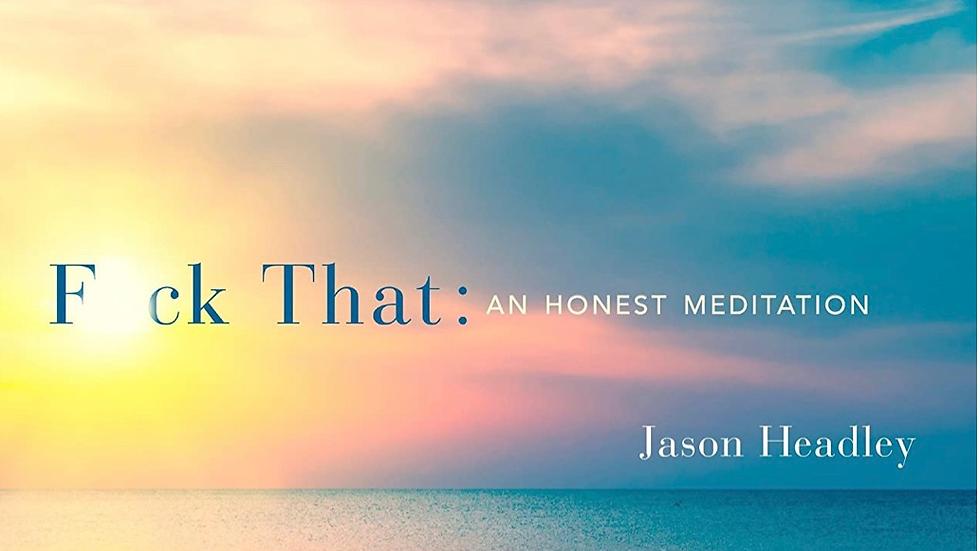Fuck That an Honest Meditation