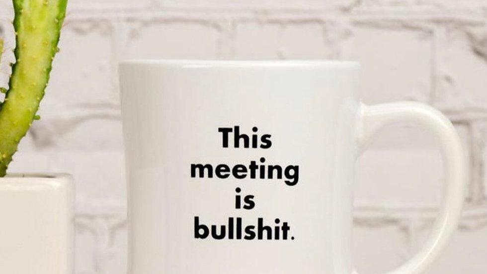 Bullshit Meeting Mug
