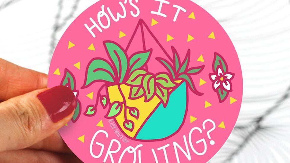 How's it Growing Sticker