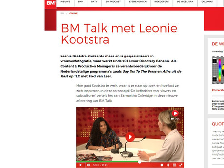 Hosting BM Talk and interviewing Conten & Production Manager Leonie Kootstra of Discovery Inc. Benelux. BM Talk is a weekly deepdive and one on one with someone in the field of Media, TV, Film or Radio. BM stands for Broadcast Magazine and is thé professional journal for anybody in the field of media and broadcasting