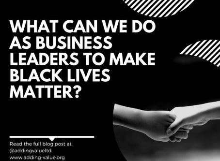 What can we do as Business Leaders to make Black Lives Matter?