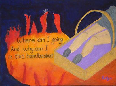 """Basket, fire, handbasket, text """"Where am I going..."""""""