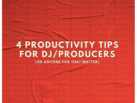 4 Productivity tips for DJs & Producers