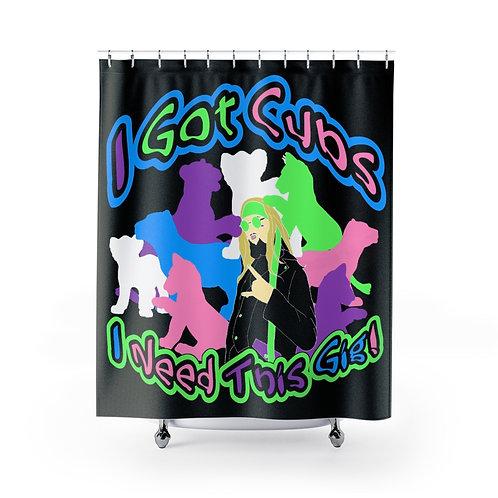 Cameron Stevens I Got Cubs (I Need This Gig) Black Shower Curtains