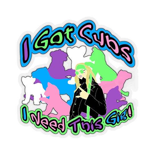 Cameron Stevens I Got Cubs (I Need This Gig) Kiss-Cut Stickers