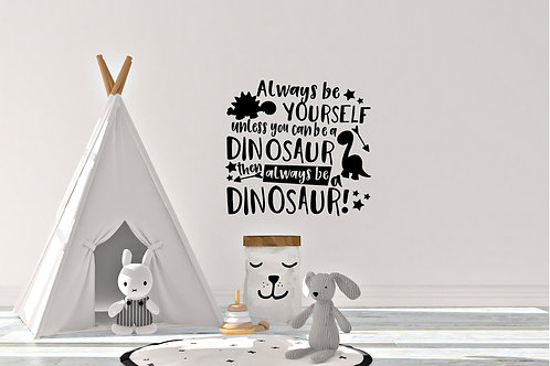 Always Be Yourself Unless You Can Be A Dinosaur Decal