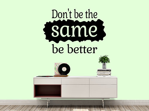 Dont Be The Same Be Better Decal