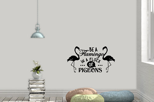 Be A Flamingo In a Flock Of Pigeons Decal
