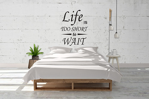 Life Is To Short To Wait Decal