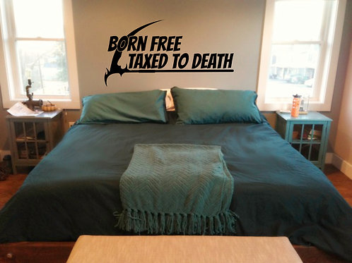 Born Free Taxed To Death Decal