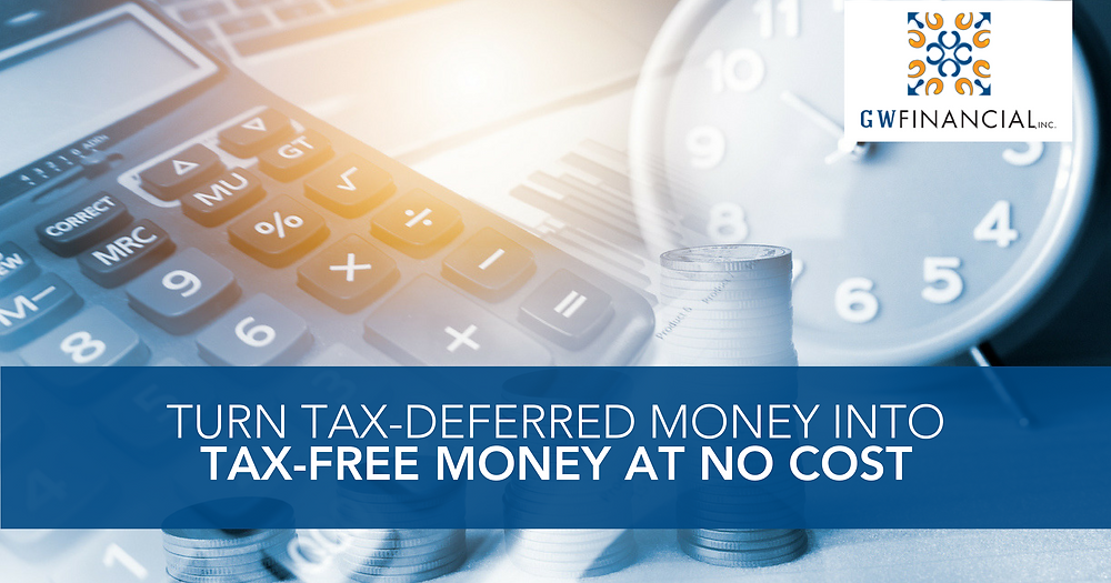 Turn Tax-Deferred Money into Tax-Free Money at No Cost