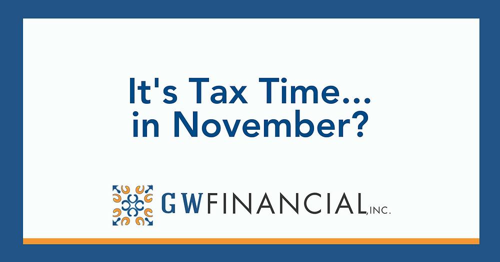 It's Tax Time…in November?