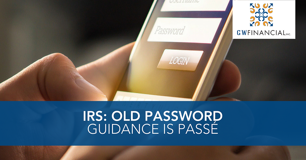 IRS: Old Password Guidance is Passé