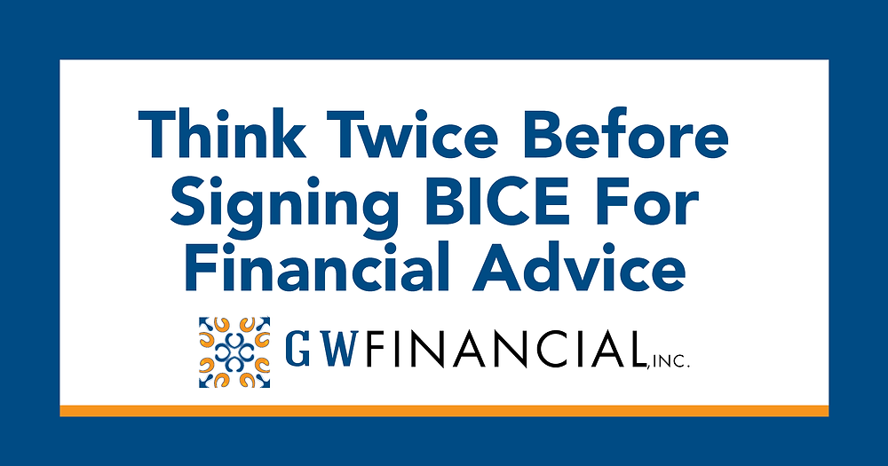 Think Twice Before Signing BICE For Financial Advice