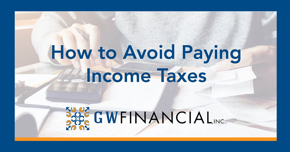 How to Avoid Paying Income Taxes