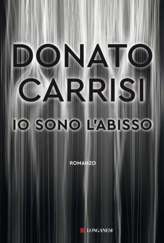 """""""Io sono l'abisso""""  di Donato Carrisi. Recensione di Tiziana Viganò"""