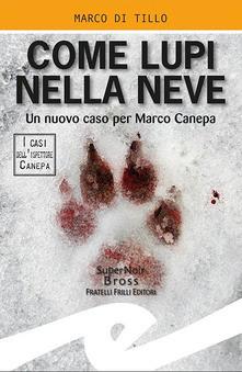 """""""Come lupi nella neve"""" di Marco di Tillo. Recensione di Tiziana Viganò"""