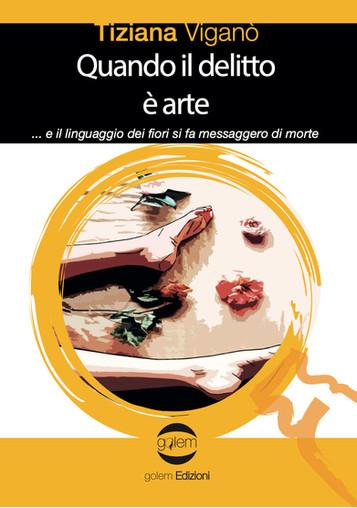 """""""Quando il delitto è arte"""" di Tiziana Viganò. Recensione di Fiorenza Pistocchi"""