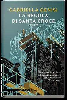 """La Regola di Santa Croce"" di Gabriella Genisi. Recensione di Tiziana Viganò"