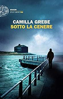"""""""Sotto la cenere"""" di Camilla Grebe. Recensione di Tiziana Viganò"""