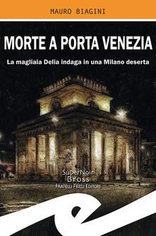 """Morte a Porta Venezia"" di Mauro Biagini. Recensione di Tiziana Viganò"