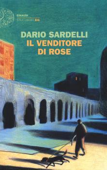 """""""Il venditore di rose"""" di Dario Sardelli. Recensione di Tiziana Viganò"""