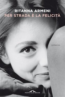 """Per strada è la felicità"" di Ritanna Armeni. Recensione di Tiziana Viganò"