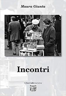 """""""Incontri"""" di Maura Giunta. Recensione di Tiziana Viganò"""